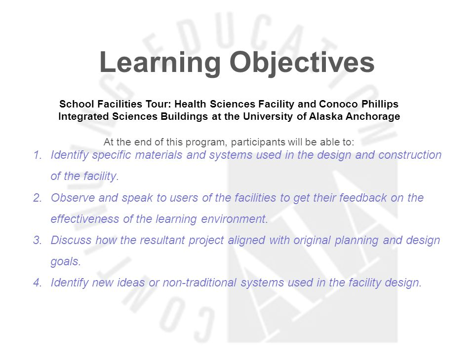 Learning Objectives School Facilities Tour: Health Sciences Facility and Conoco Phillips Integrated Sciences Buildings at the University of Alaska Anc