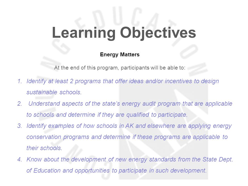 Learning Objectives Energy Matters At the end of this program, participants will be able to: 1.Identify at least 2 programs that offer ideas and/or in