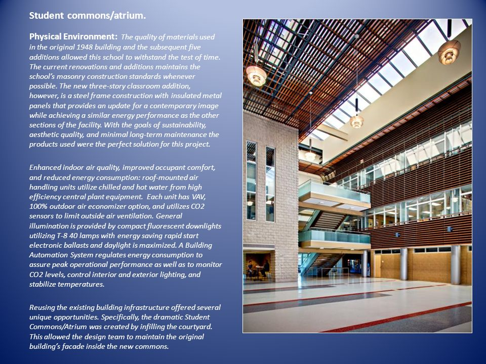 Student commons/atrium. Physical Environment: The quality of materials used in the original 1948 building and the subsequent five additions allowed th