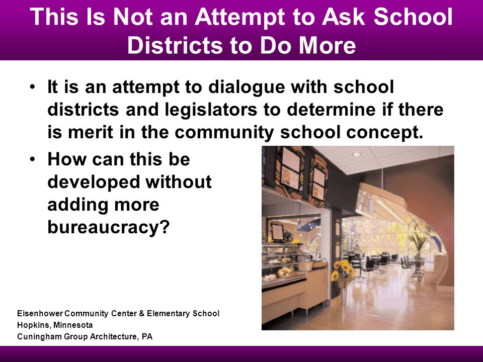 This Is Not an Attempt to Ask School Districts to Do More It is an attempt to dialogue with school districts and legislators to determine if there is merit in the community school concept.
