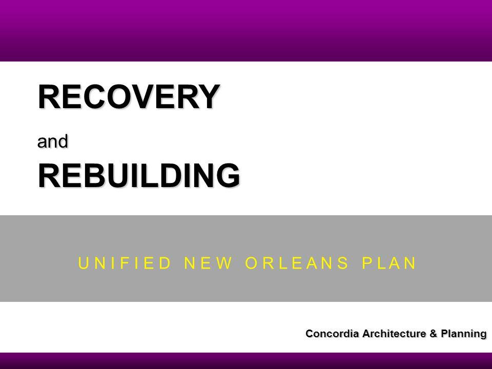 U N I F I E D N E W O R L E A N S P L A N RECOVERYandREBUILDING Concordia Architecture & Planning