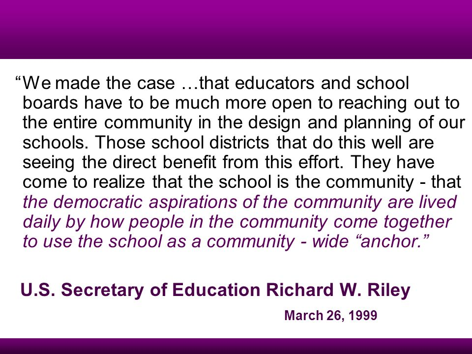 We made the case …that educators and school boards have to be much more open to reaching out to the entire community in the design and planning of our schools.