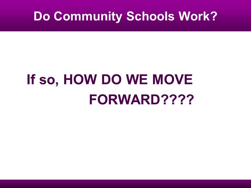 Do Community Schools Work If so, HOW DO WE MOVE FORWARD