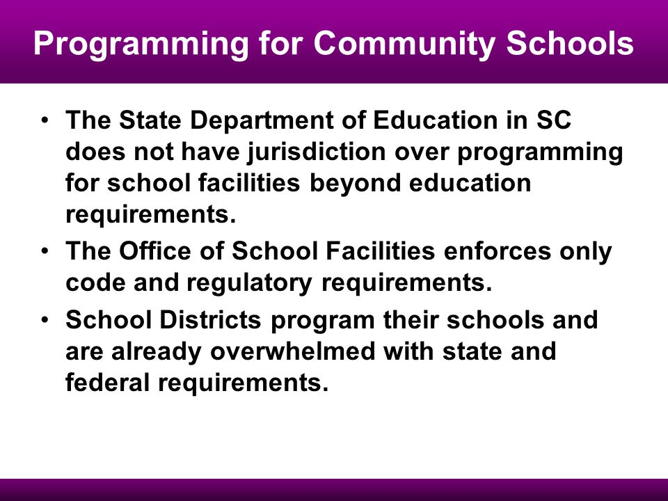 Programming for Community Schools The State Department of Education in SC does not have jurisdiction over programming for school facilities beyond education requirements.