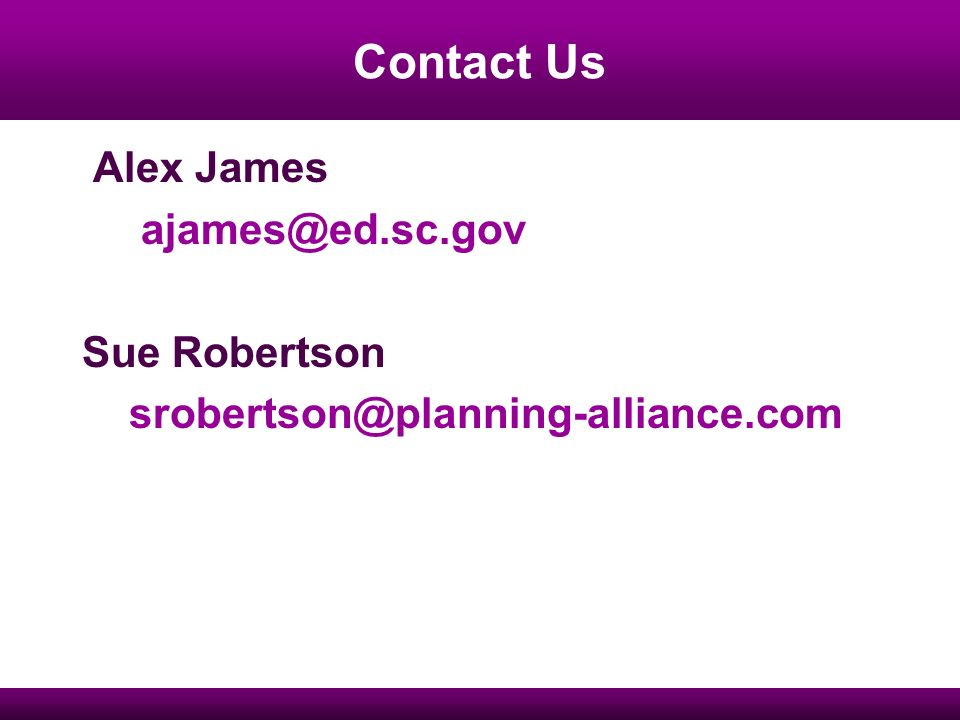 Contact Us Alex James ajames@ed.sc.gov Sue Robertson srobertson@planning-alliance.com