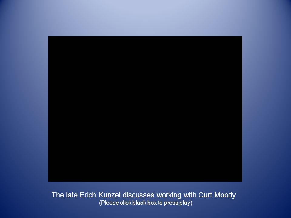 The late Erich Kunzel discusses working with Curt Moody (Please click black box to press play)