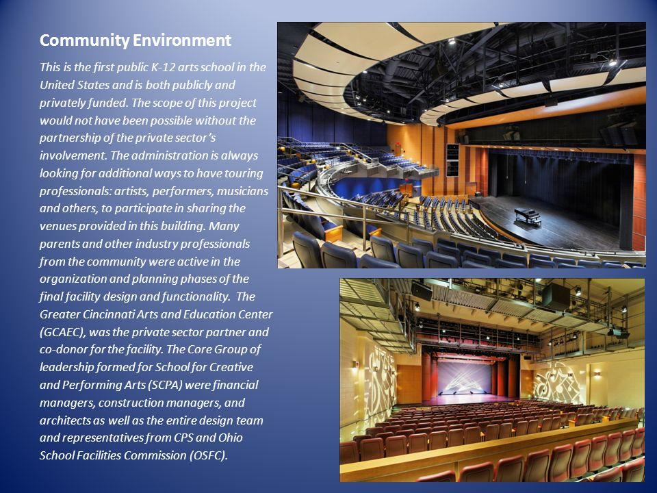 Community Environment This is the first public K-12 arts school in the United States and is both publicly and privately funded. The scope of this proj