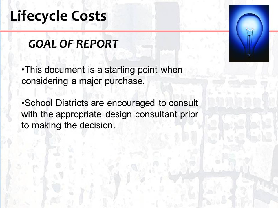 Lifecycle Costs This document is a starting point when considering a major purchase. School Districts are encouraged to consult with the appropriate d