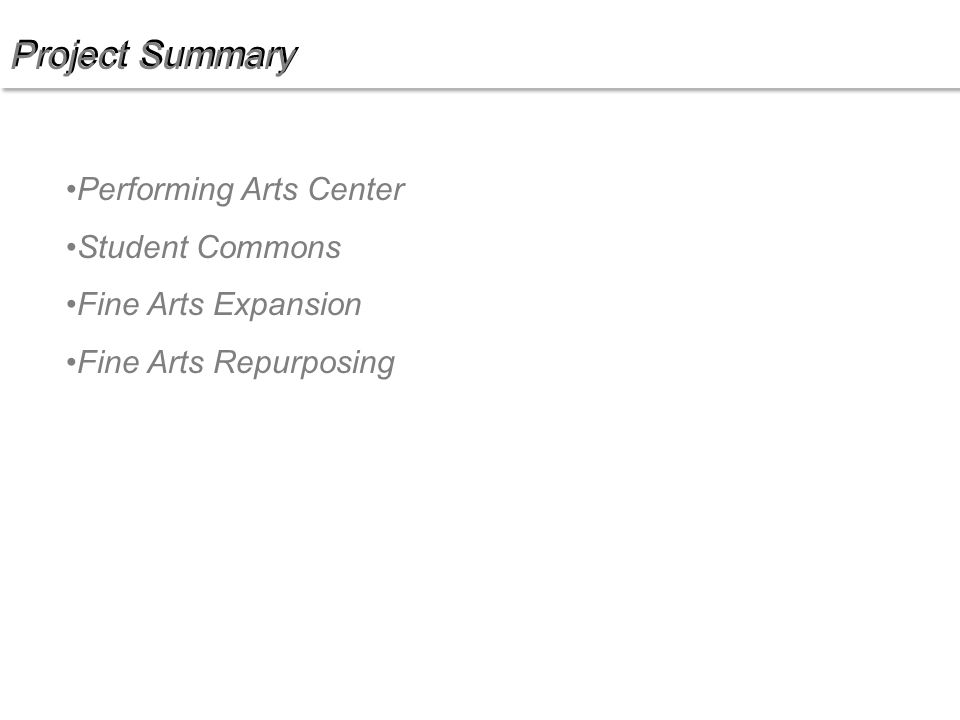 Project Summary Performing Arts Center Student Commons Fine Arts Expansion Fine Arts Repurposing