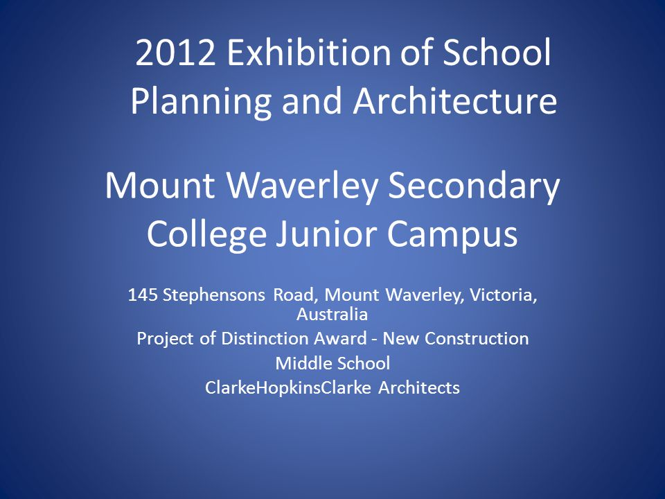 Mount Waverley Secondary College Junior Campus 145 Stephensons Road, Mount Waverley, Victoria, Australia Project of Distinction Award - New Construction Middle School ClarkeHopkinsClarke Architects 2012 Exhibition of School Planning and Architecture