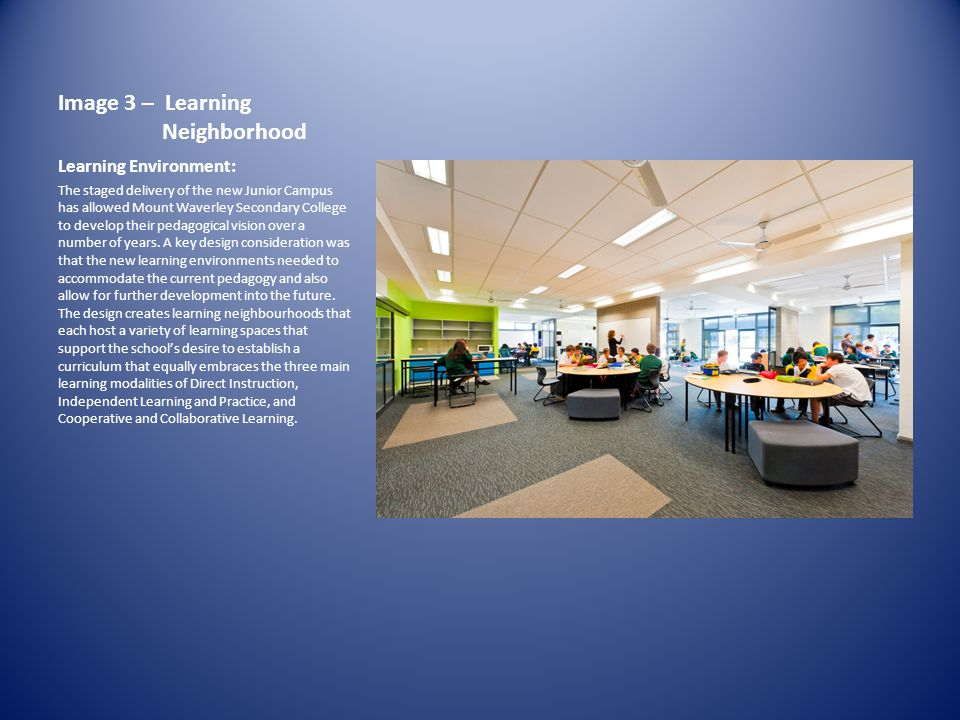 Image 3 – Learning Neighborhood Learning Environment: The staged delivery of the new Junior Campus has allowed Mount Waverley Secondary College to develop their pedagogical vision over a number of years.