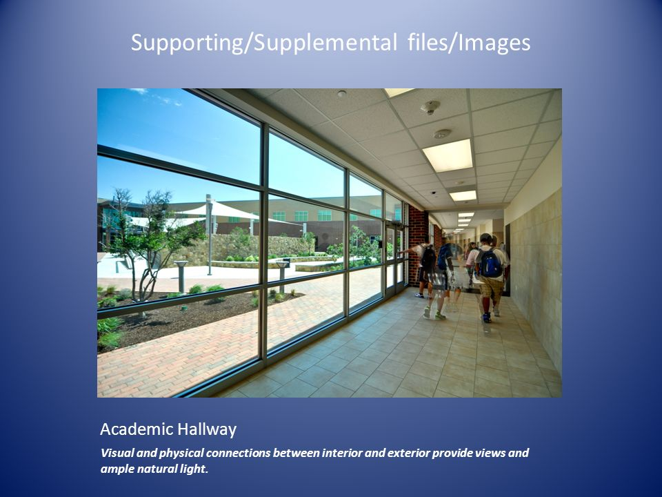 Supporting/Supplemental files/Images Academic Hallway Visual and physical connections between interior and exterior provide views and ample natural li