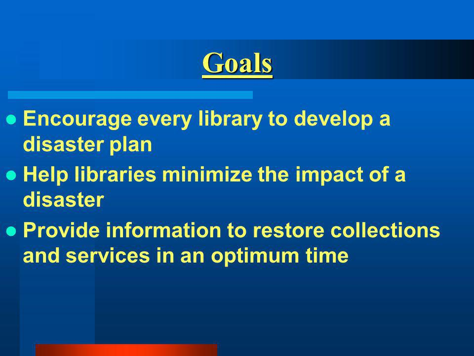 Benefits of having a disaster plan Provides staff with clear procedures to follow Makes your library safe Minimizes damage Prevents panic during and after a disaster FOR MORE INFO...