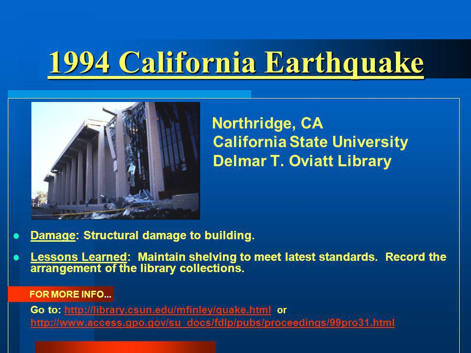 MA 1998 Flood Boston Public Library LA MS 2005 Hurricane Gulf Coast Libraries CO 1997 Rain Storm Flood Colorado State University Morgan Library CA 1998 Flood Stanford University Library CA 1994 Earthquake California State University Northridge Delmar T.