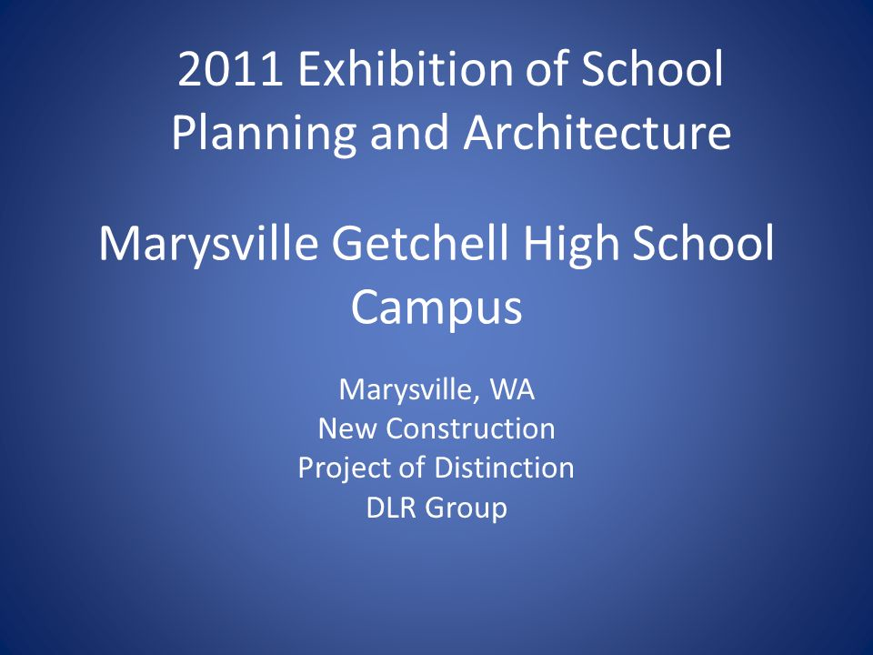 Marysville Getchell High School Campus Marysville, WA New Construction Project of Distinction DLR Group 2011 Exhibition of School Planning and Archite
