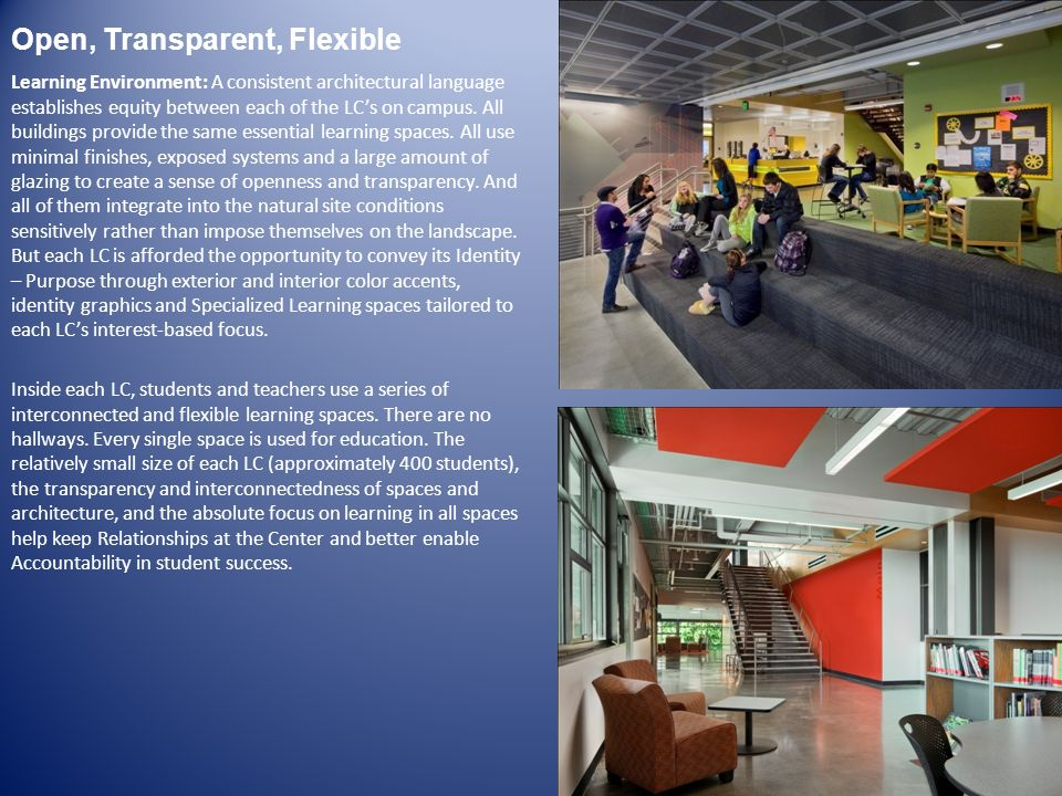 Open, Transparent, Flexible Learning Environment: A consistent architectural language establishes equity between each of the LCs on campus. All buildi