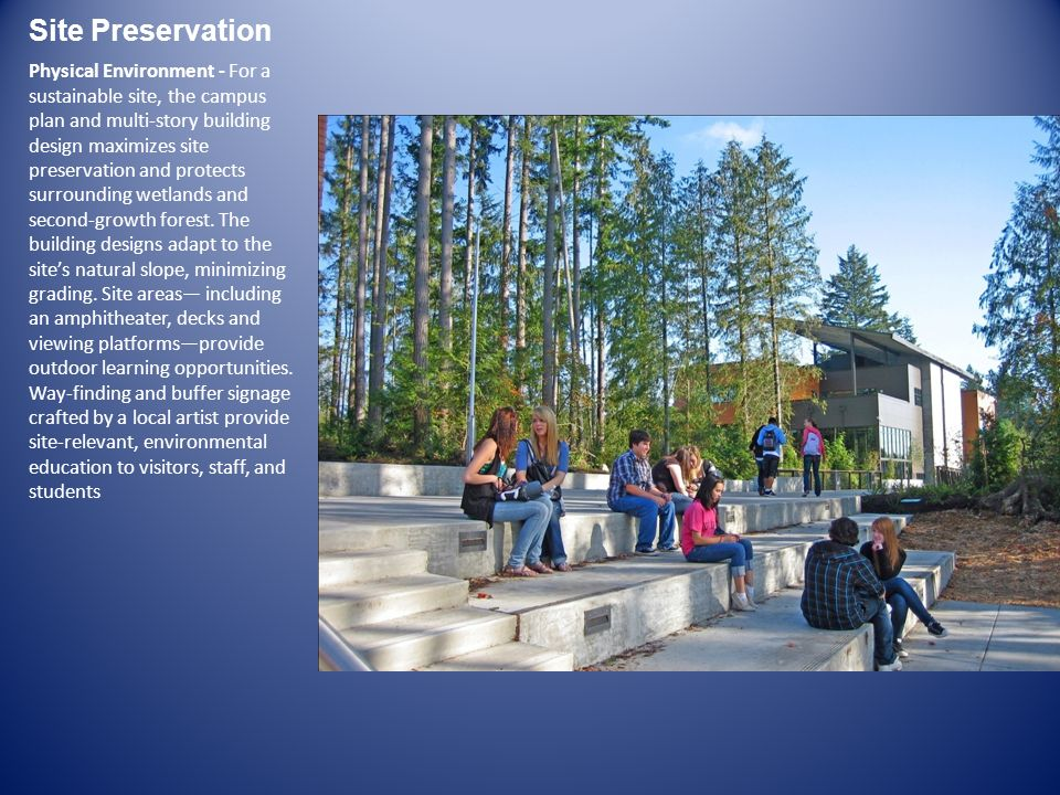 Site Preservation Physical Environment - For a sustainable site, the campus plan and multi-story building design maximizes site preservation and prote