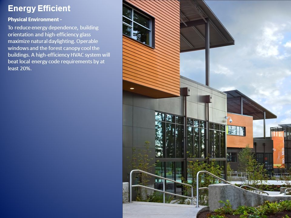 Energy Efficient Physical Environment - To reduce energy dependence, building orientation and high-efficiency glass maximize natural daylighting. Oper