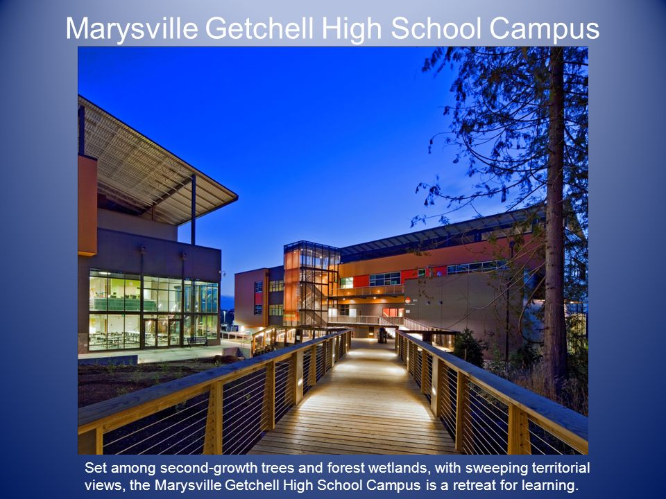 Marysville Getchell High School Campus Set among second-growth trees and forest wetlands, with sweeping territorial views, the Marysville Getchell Hig