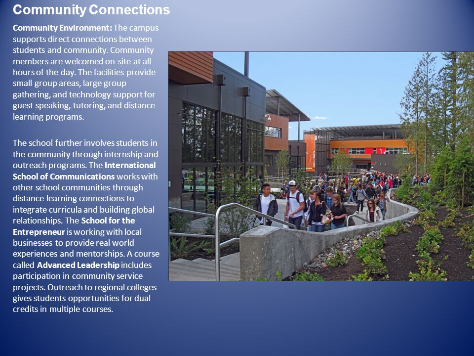 Community Connections Community Environment: The campus supports direct connections between students and community. Community members are welcomed on-