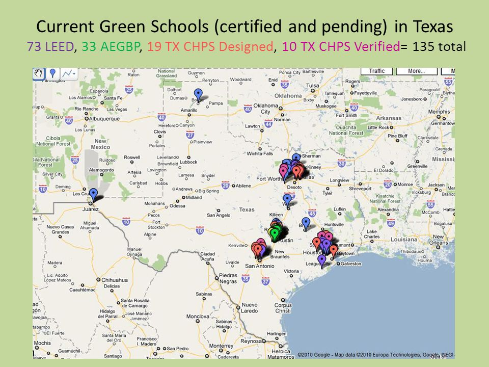 Current Green Schools (certified and pending) in Texas 73 LEED, 33 AEGBP, 19 TX CHPS Designed, 10 TX CHPS Verified= 135 total