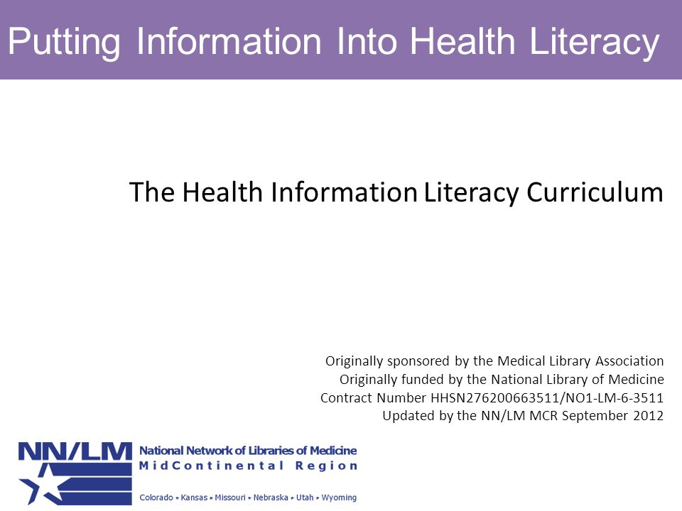 Putting Information Into Health Literacy The Health Information Literacy Curriculum Originally sponsored by the Medical Library Association Originally