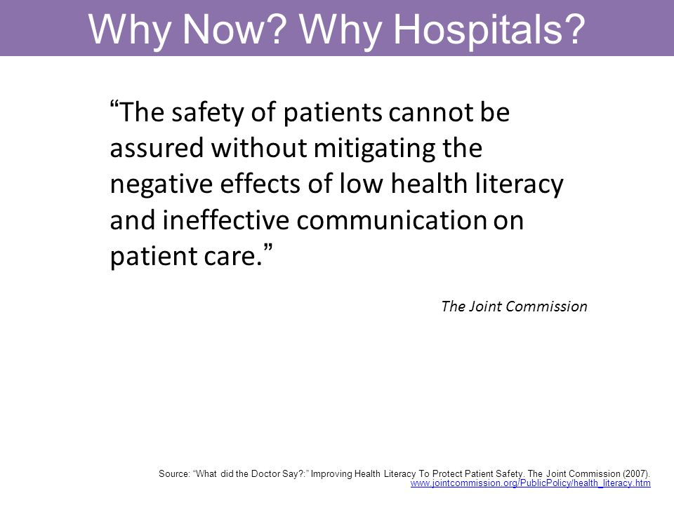 Why Now? Why Hospitals? The safety of patients cannot be assured without mitigating the negative effects of low health literacy and ineffective commun