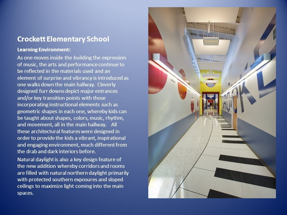 Crockett Elementary School Learning Environment: As one moves inside the building the expression of music, the arts and performance continue to be ref