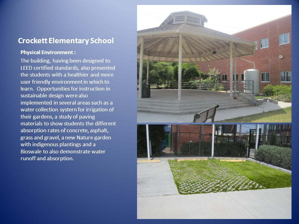 Crockett Elementary School Physical Environment : The building, having been designed to LEED certified standards, also presented the students with a h