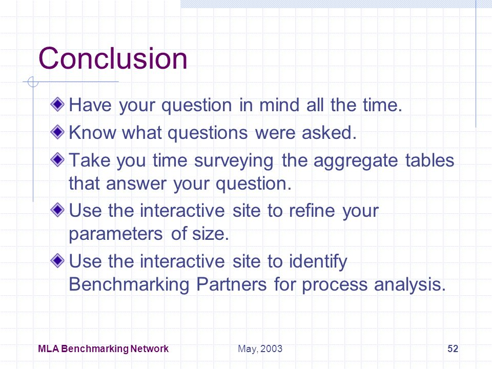 MLA Benchmarking Network51May, 2003 Interpretation - The difficult part.