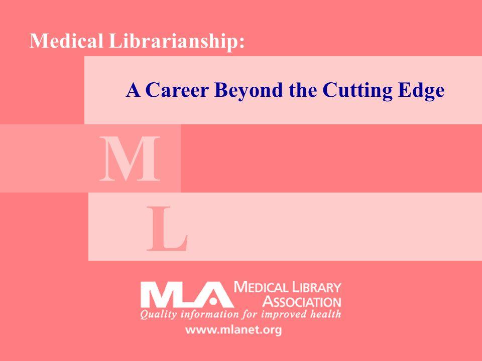 A Career Beyond the Cutting Edge Medical Librarianship: M L