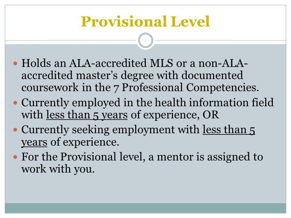 Provisional Level Holds an ALA-accredited MLS or a non-ALA- accredited masters degree with documented coursework in the 7 Professional Competencies.