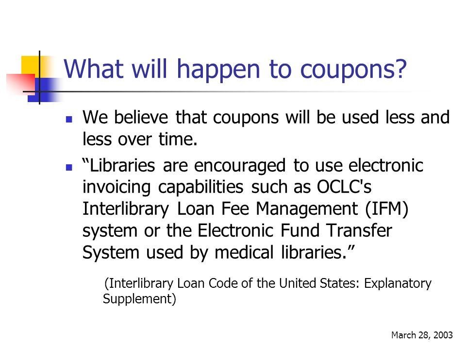 March 28, 2003 What will happen to coupons? We believe that coupons will be used less and less over time. Libraries are encouraged to use electronic i