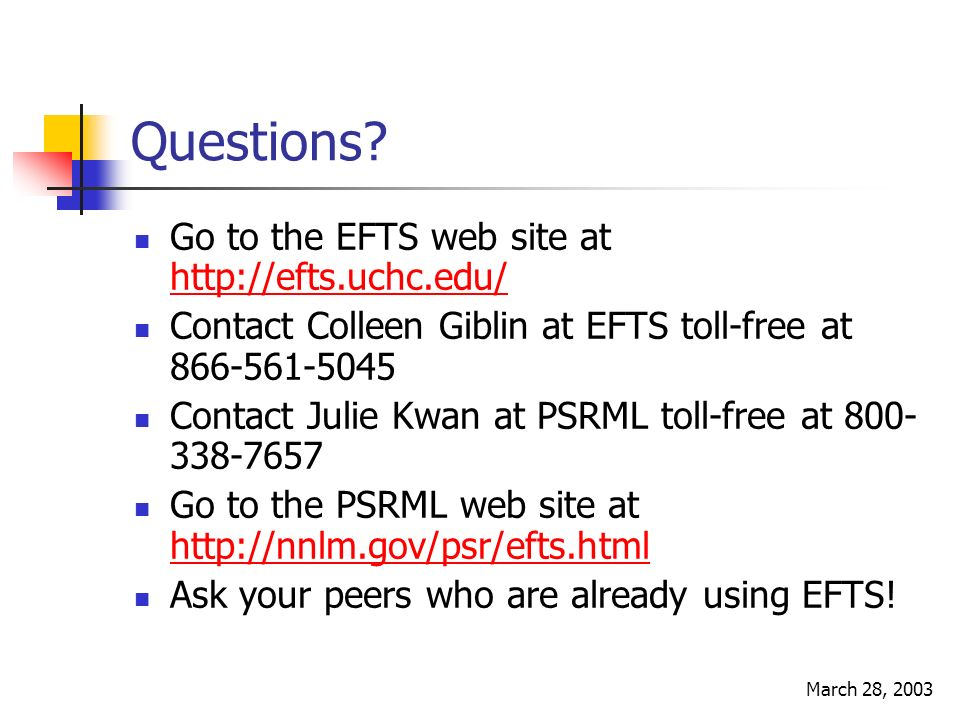March 28, 2003 Questions? Go to the EFTS web site at http://efts.uchc.edu/ http://efts.uchc.edu/ Contact Colleen Giblin at EFTS toll-free at 866-561-5