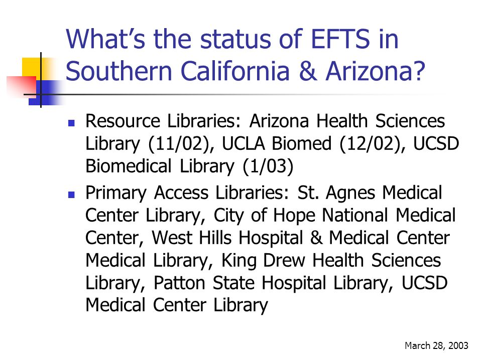 March 28, 2003 Whats the status of EFTS in Southern California & Arizona.