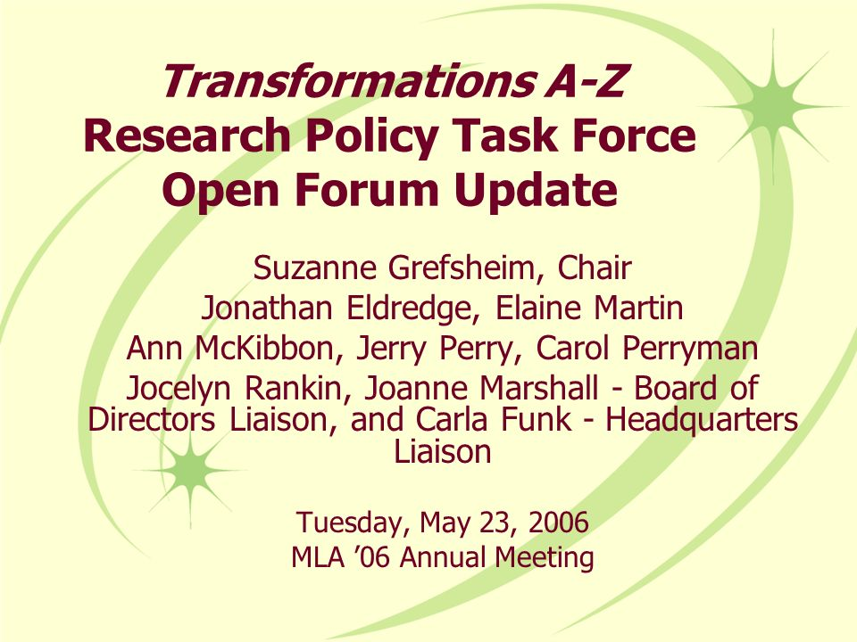 Transformations A-Z Research Policy Task Force Open Forum Update Suzanne Grefsheim, Chair Jonathan Eldredge, Elaine Martin Ann McKibbon, Jerry Perry,