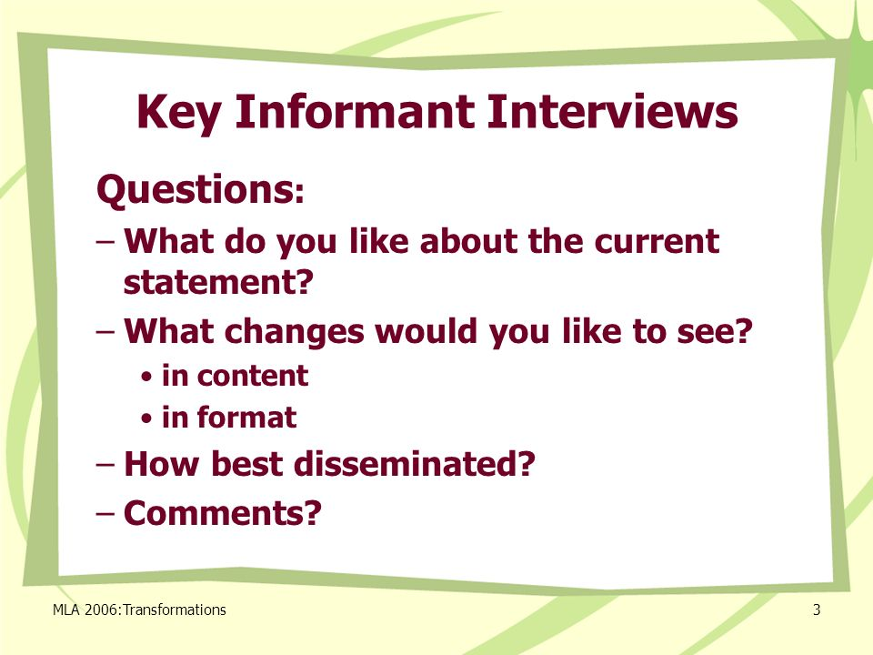 MLA 2006:Transformations3 Key Informant Interviews Questions : –What do you like about the current statement? –What changes would you like to see? in