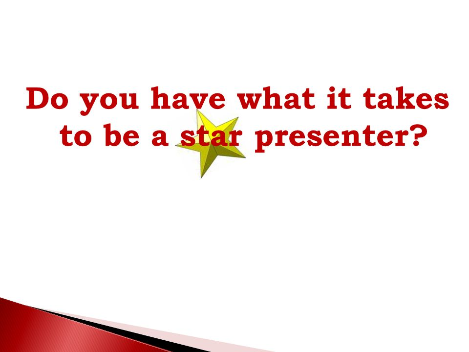 Do you have what it takes to be a star presenter?