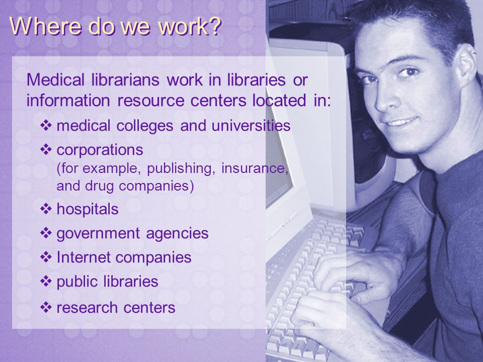 A medical librarian, also known as an information specialist, links people to health information. We organize and help doctors, nurses and consumers f
