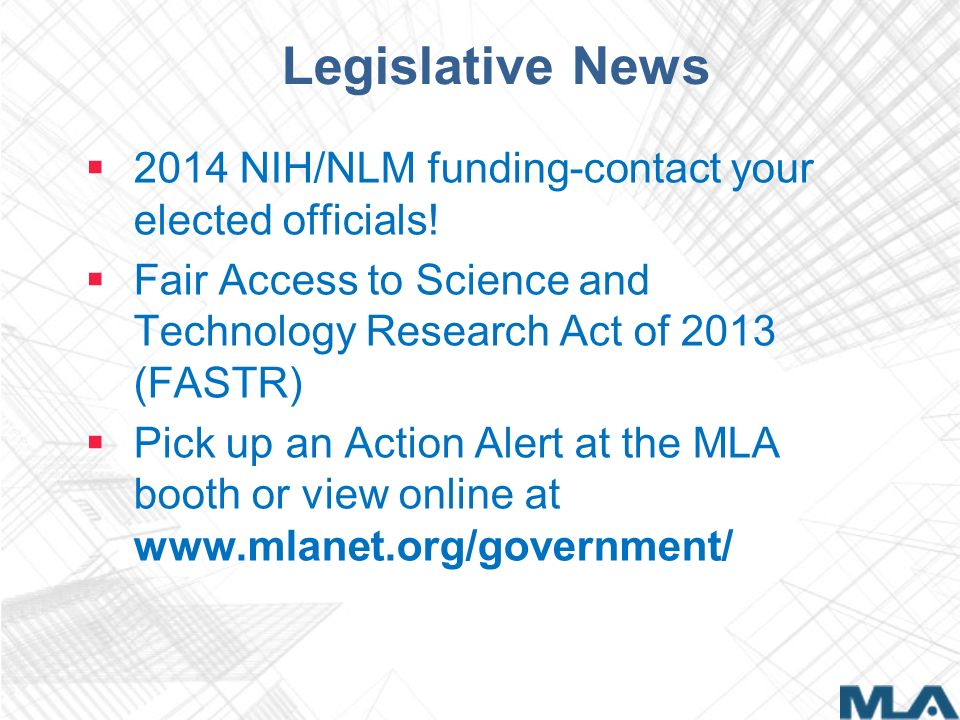 Legislative News 2014 NIH/NLM funding-contact your elected officials! Fair Access to Science and Technology Research Act of 2013 (FASTR) Pick up an Ac