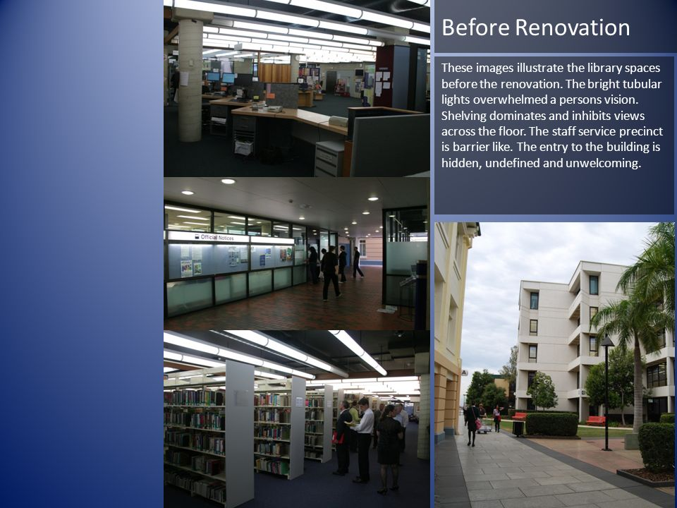 Before Renovation These images illustrate the library spaces before the renovation. The bright tubular lights overwhelmed a persons vision. Shelving d