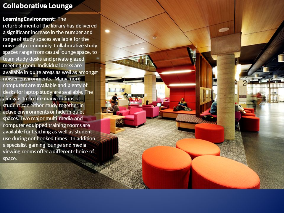 Gaming Lounge Learning Environment: The refurbishment of the library has delivered a significant increase in the number and range of study spaces avai