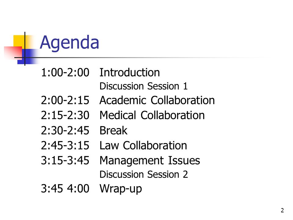 2 Agenda 1:00-2:00 Introduction Discussion Session 1 2:00-2:15 Academic Collaboration 2:15-2:30 Medical Collaboration 2:30-2:45 Break 2:45-3:15 Law Co