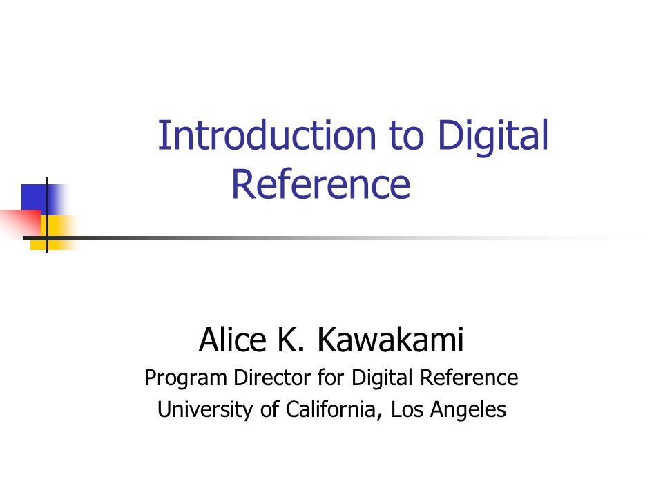 Introduction to Digital Reference Alice K.