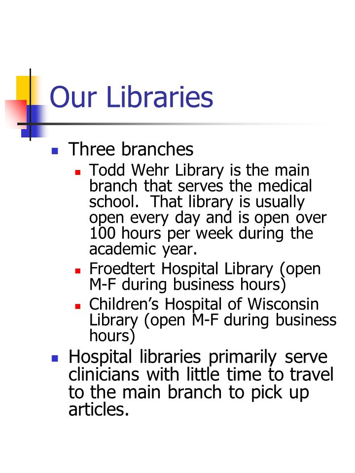 Our Libraries Three branches Todd Wehr Library is the main branch that serves the medical school.