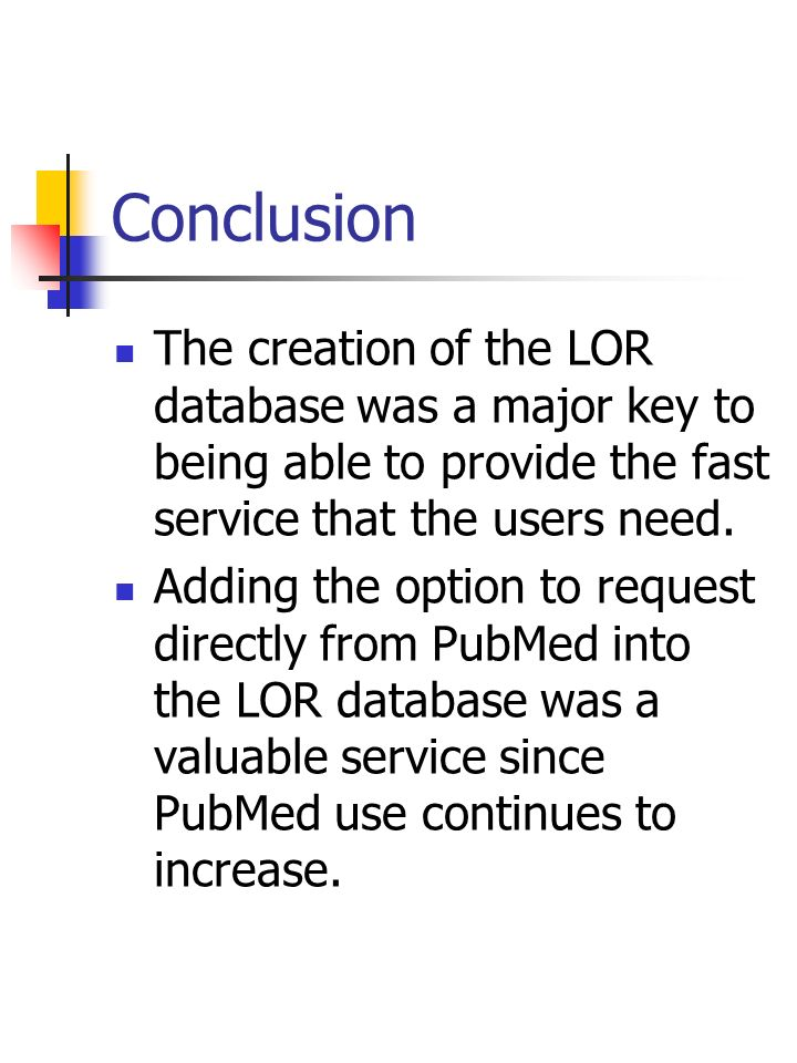 Conclusion The creation of the LOR database was a major key to being able to provide the fast service that the users need. Adding the option to reques