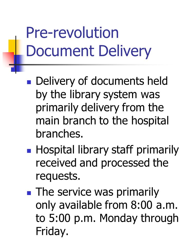 Pre-revolution Document Delivery Delivery of documents held by the library system was primarily delivery from the main branch to the hospital branches.