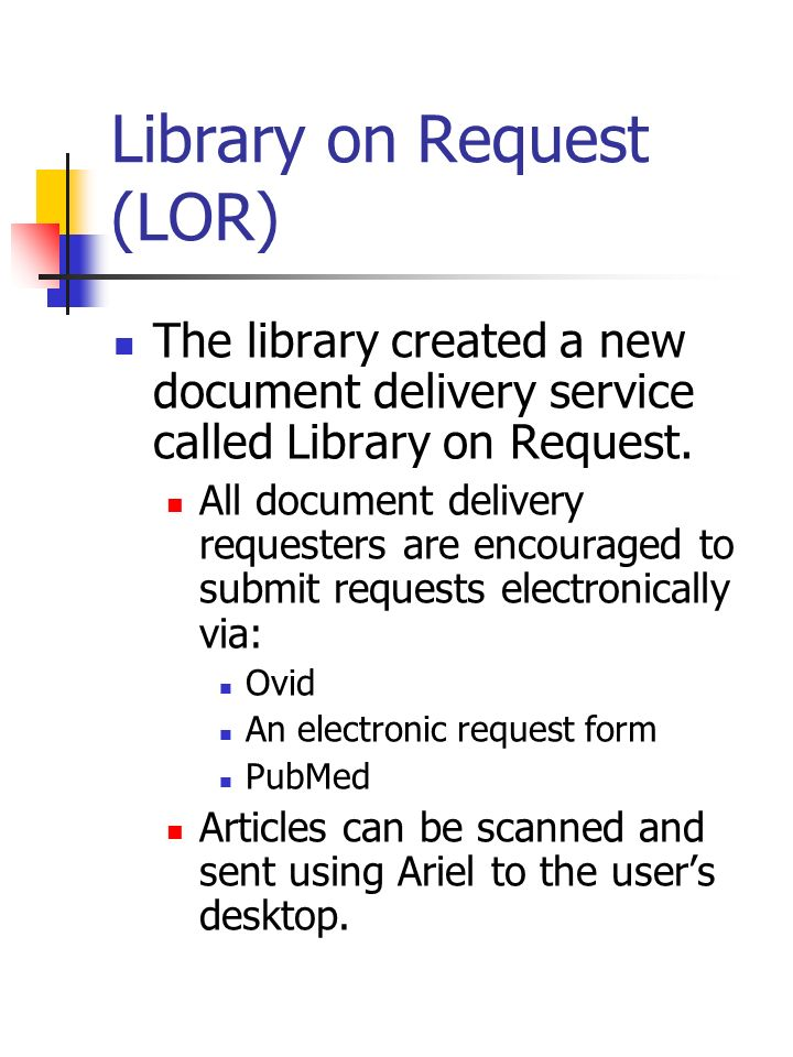 Library on Request (LOR) The library created a new document delivery service called Library on Request.