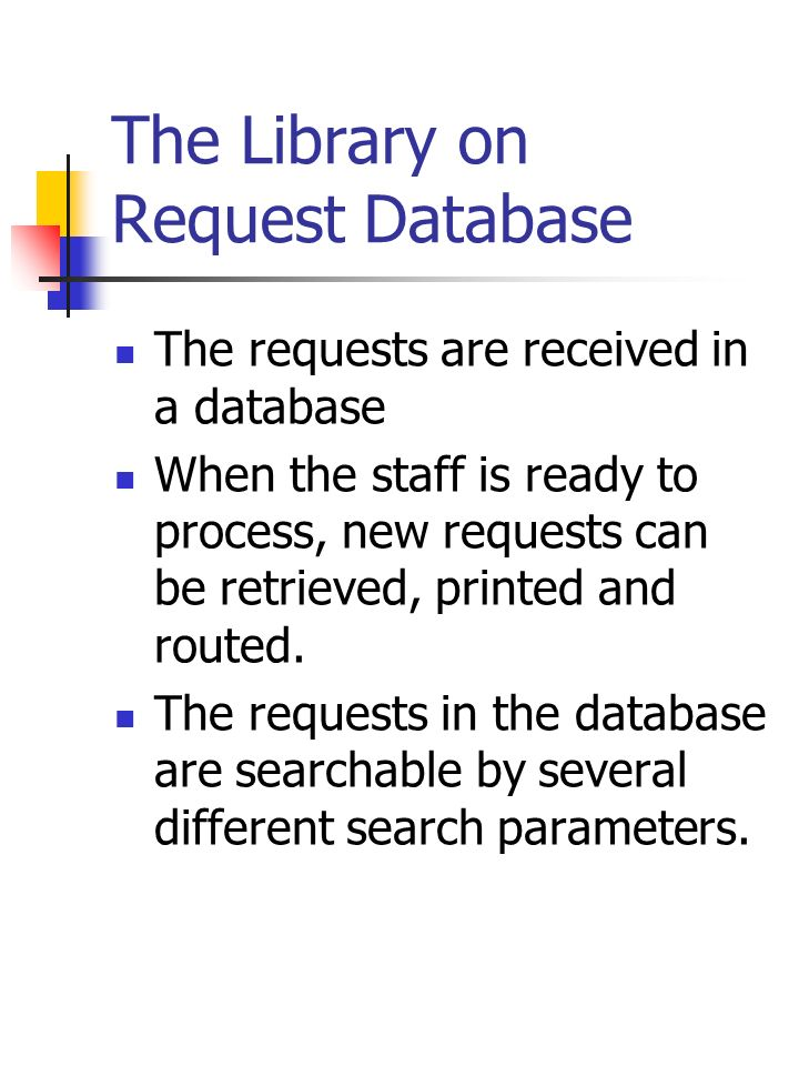 The Library on Request Database The requests are received in a database When the staff is ready to process, new requests can be retrieved, printed and routed.