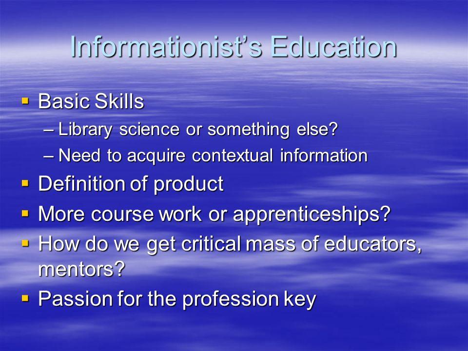 Informationists Education Basic Skills Basic Skills –Library science or something else.